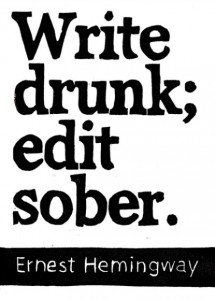 """Write Drunk; edit sober."""