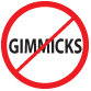 No Gimmicks
